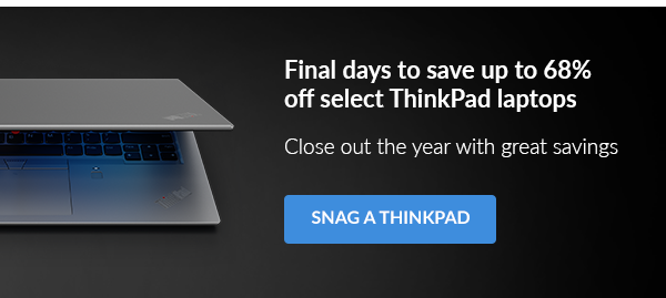 Final days to save up to 68% off select ThinkPad laptops